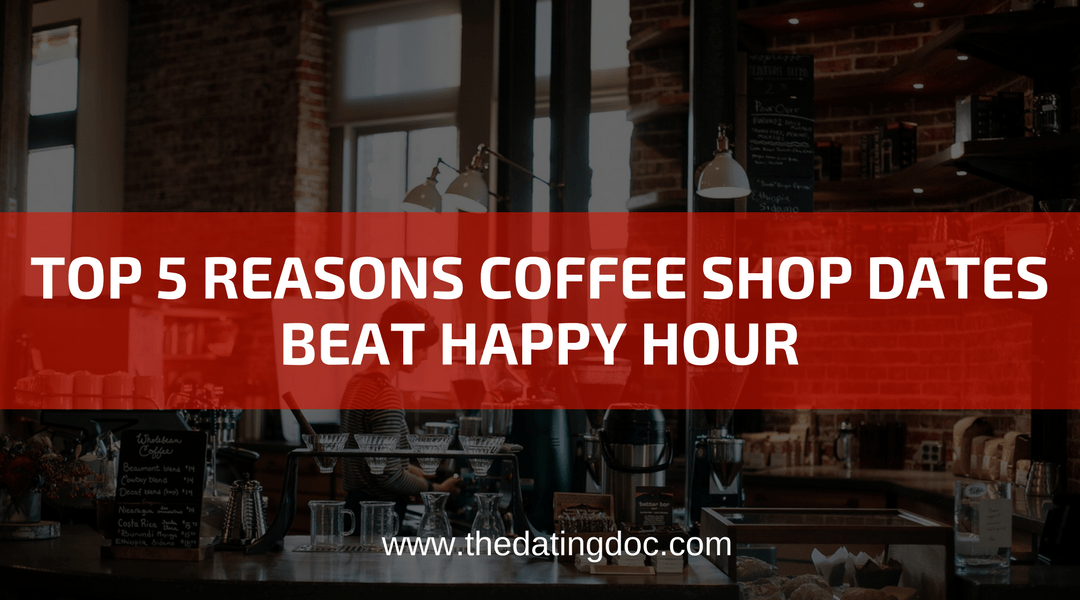 Top 5 Reasons Why Coffee Shop Dates Beat Happy Hour